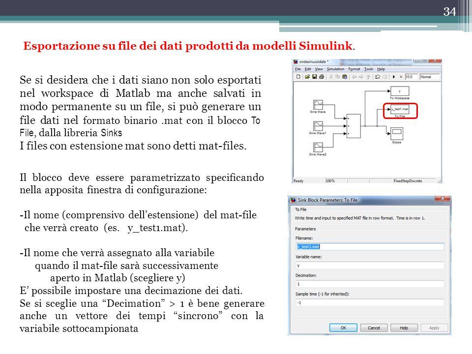 34 Se si desidera che i dati siano non solo esportati nel workspace di Matlab ma anche salvati in modo permanente su un file, si può generare un file