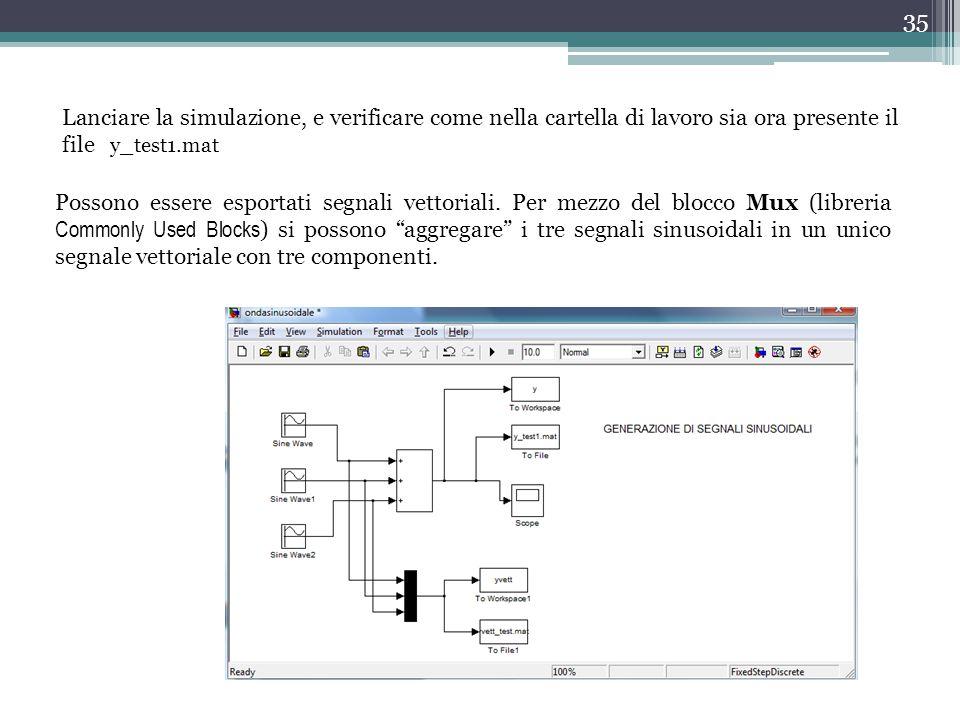 35 Lanciare la simulazione, e verificare come nella cartella di lavoro sia ora presente il file y_test1.mat Possono essere esportati segnali vettorial