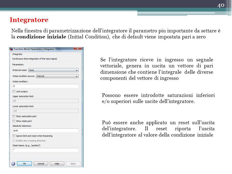 40 Integratore Nella finestra di parametrizzazione dell'integratore il parametro piu importante da settare è la condizione iniziale (Initial Condition