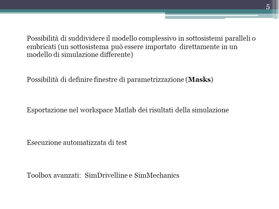 5 Possibilità di suddividere il modello complessivo in sottosistemi paralleli o embricati (un sottosistema può essere importato direttamente in un mod