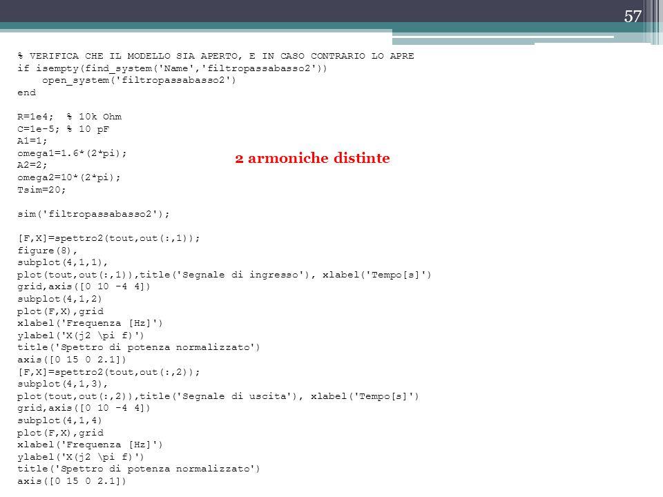 57 % VERIFICA CHE IL MODELLO SIA APERTO, E IN CASO CONTRARIO LO APRE if isempty(find_system('Name','filtropassabasso2')) open_system('filtropassabasso