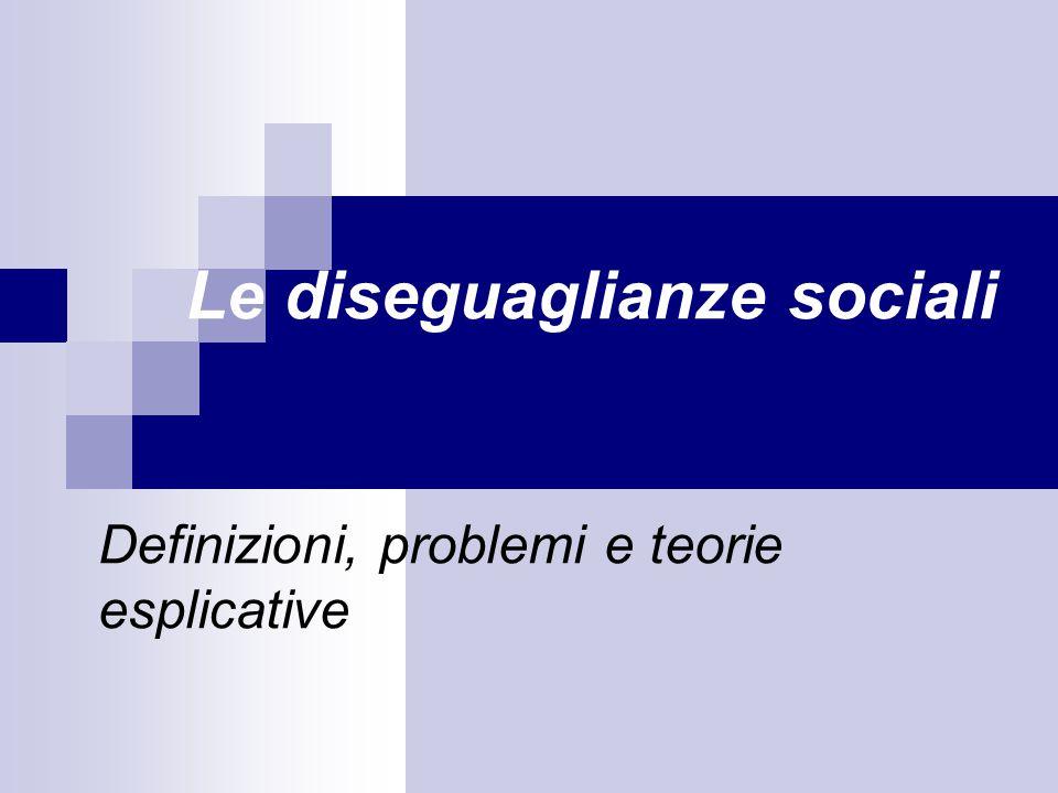 Le diseguaglianze sociali Definizioni, problemi e teorie esplicative
