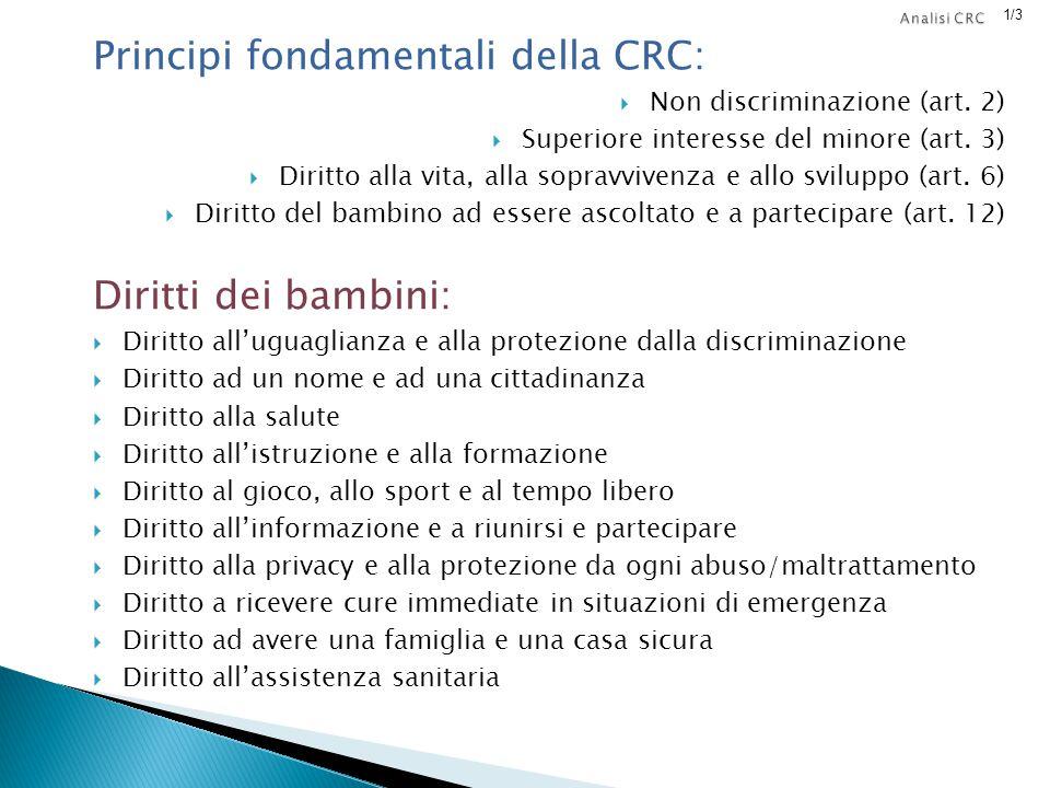 Principi fondamentali della CRC:  Non discriminazione (art. 2)  Superiore interesse del minore (art. 3)  Diritto alla vita, alla sopravvivenza e al