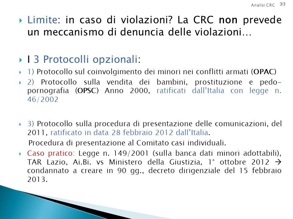  Limite: in caso di violazioni? La CRC non prevede un meccanismo di denuncia delle violazioni…  I 3 Protocolli opzionali:  1) Protocollo sul coinvo