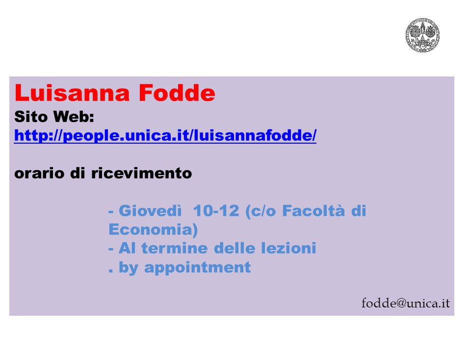 Luisanna Fodde Sito Web: http://www.econoca.it DOCENTI orario di ricevimento Mercoledì 9.30-11.30 by appointment ANY TIME!!!.