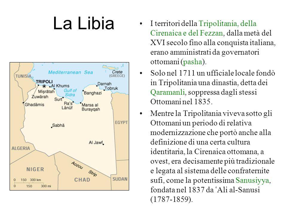 La Libia I territori della Tripolitania, della Cirenaica e del Fezzan, dalla metà del XVI secolo fino alla conquista italiana, erano amministrati da governatori ottomani (pasha).