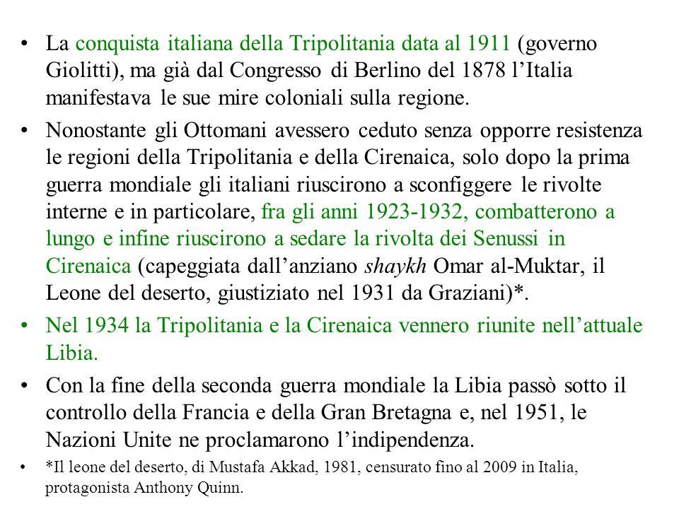 La conquista italiana della Tripolitania data al 1911 (governo Giolitti), ma già dal Congresso di Berlino del 1878 l'Italia manifestava le sue mire coloniali sulla regione.