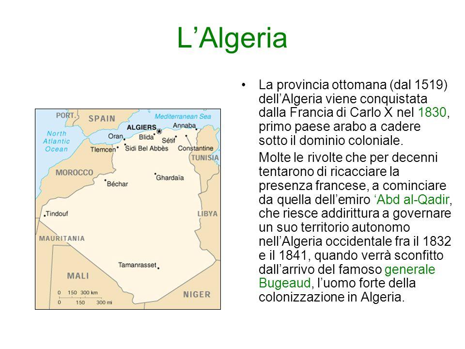 L'Algeria La provincia ottomana (dal 1519) dell'Algeria viene conquistata dalla Francia di Carlo X nel 1830, primo paese arabo a cadere sotto il dominio coloniale.