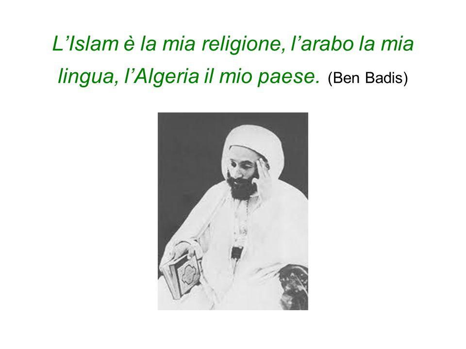 L'Islam è la mia religione, l'arabo la mia lingua, l'Algeria il mio paese. (Ben Badis)
