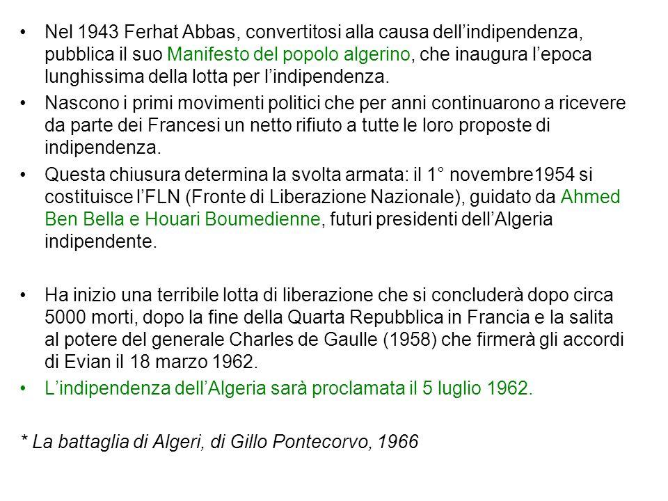 Nel 1943 Ferhat Abbas, convertitosi alla causa dell'indipendenza, pubblica il suo Manifesto del popolo algerino, che inaugura l'epoca lunghissima della lotta per l'indipendenza.