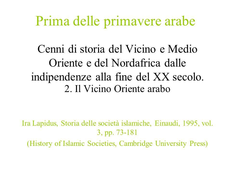 Prima delle primavere arabe Cenni di storia del Vicino e Medio Oriente e del Nordafrica dalle indipendenze alla fine del XX secolo. 2. Il Vicino Orien