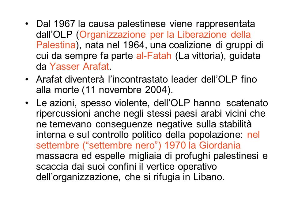 Dal 1967 la causa palestinese viene rappresentata dall'OLP (Organizzazione per la Liberazione della Palestina), nata nel 1964, una coalizione di grupp
