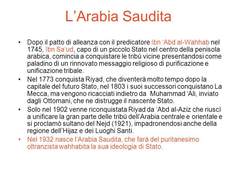 L'Arabia Saudita Dopo il patto di alleanza con il predicatore Ibn 'Abd al-Wahhab nel 1745, Ibn Sa'ud, capo di un piccolo Stato nel centro della peniso