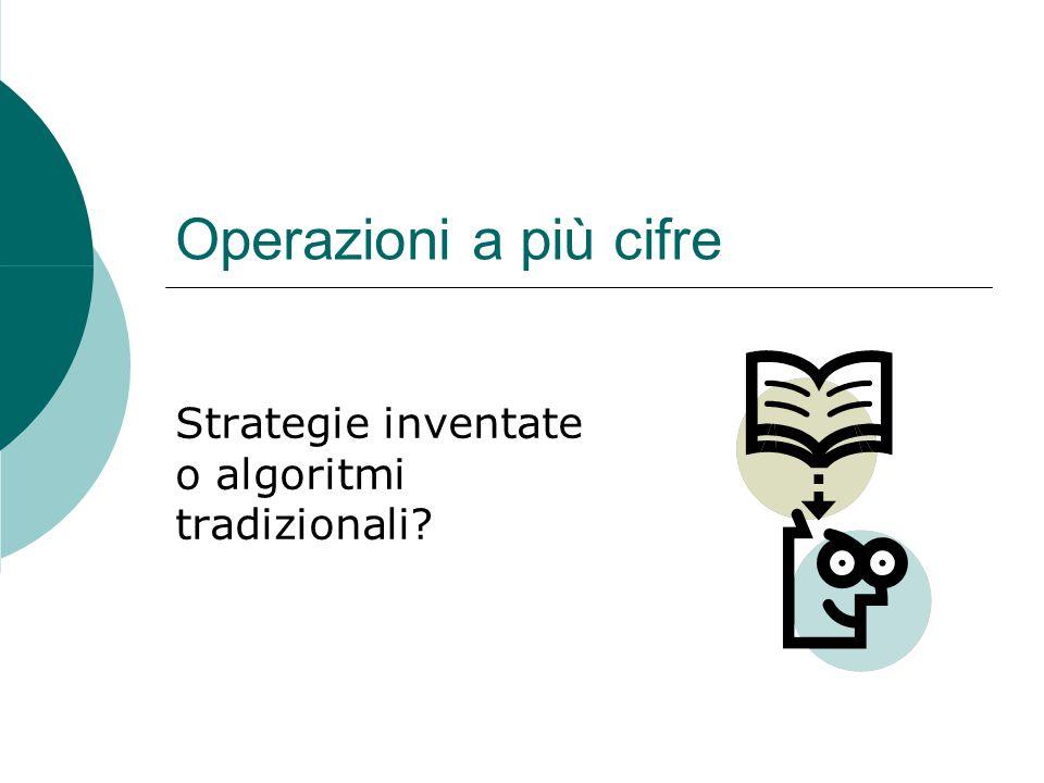 Operazioni a più cifre Strategie inventate o algoritmi tradizionali?