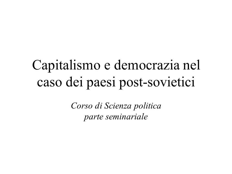 Capitalismo e democrazia nel caso dei paesi post-sovietici Corso di Scienza politica parte seminariale