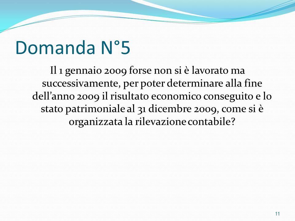 Domanda N°5 Il 1 gennaio 2009 forse non si è lavorato ma successivamente, per poter determinare alla fine dell'anno 2009 il risultato economico conseguito e lo stato patrimoniale al 31 dicembre 2009, come si è organizzata la rilevazione contabile.