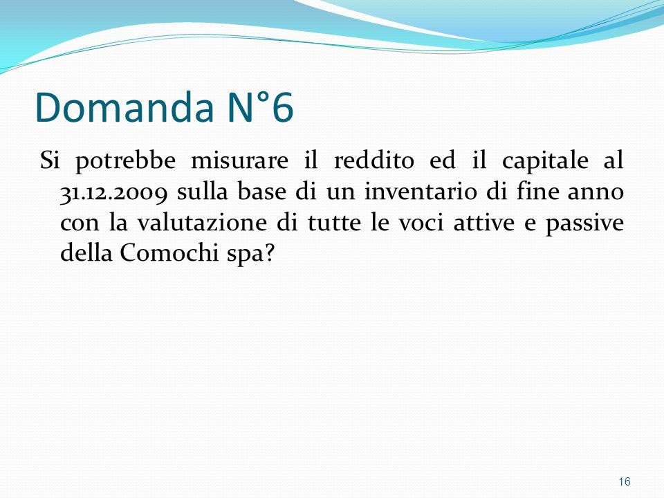 Domanda N°6 Si potrebbe misurare il reddito ed il capitale al 31.12.2009 sulla base di un inventario di fine anno con la valutazione di tutte le voci