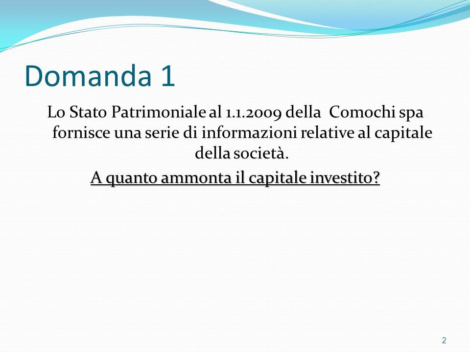 Domanda 1 Lo Stato Patrimoniale al 1.1.2009 della Comochi spa fornisce una serie di informazioni relative al capitale della società. A quanto ammonta