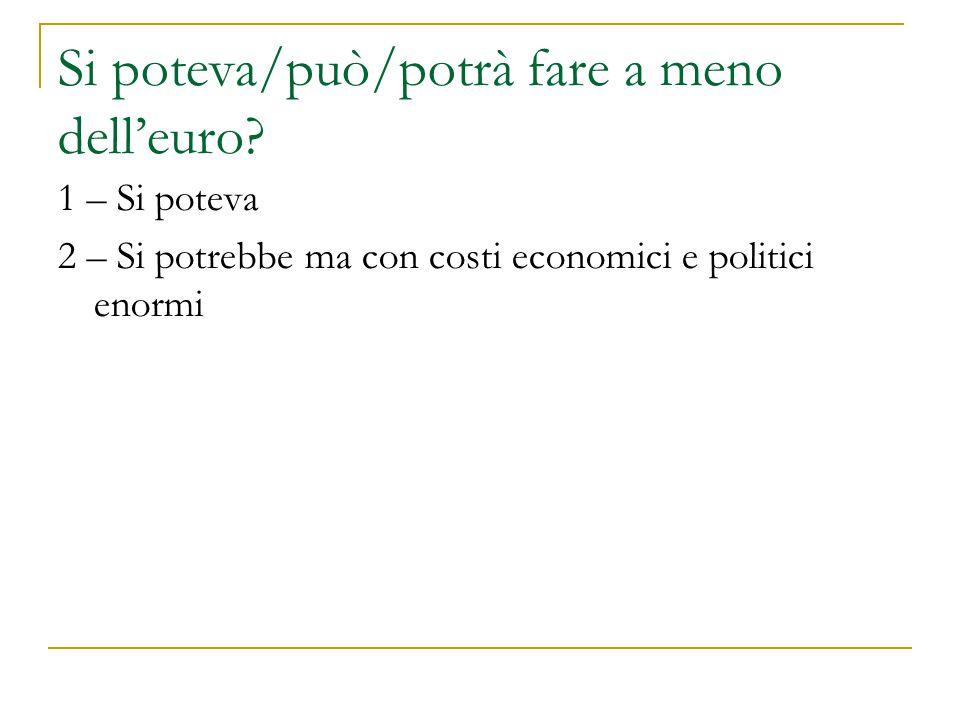 Si poteva/può/potrà fare a meno dell'euro? 1 – Si poteva 2 – Si potrebbe ma con costi economici e politici enormi