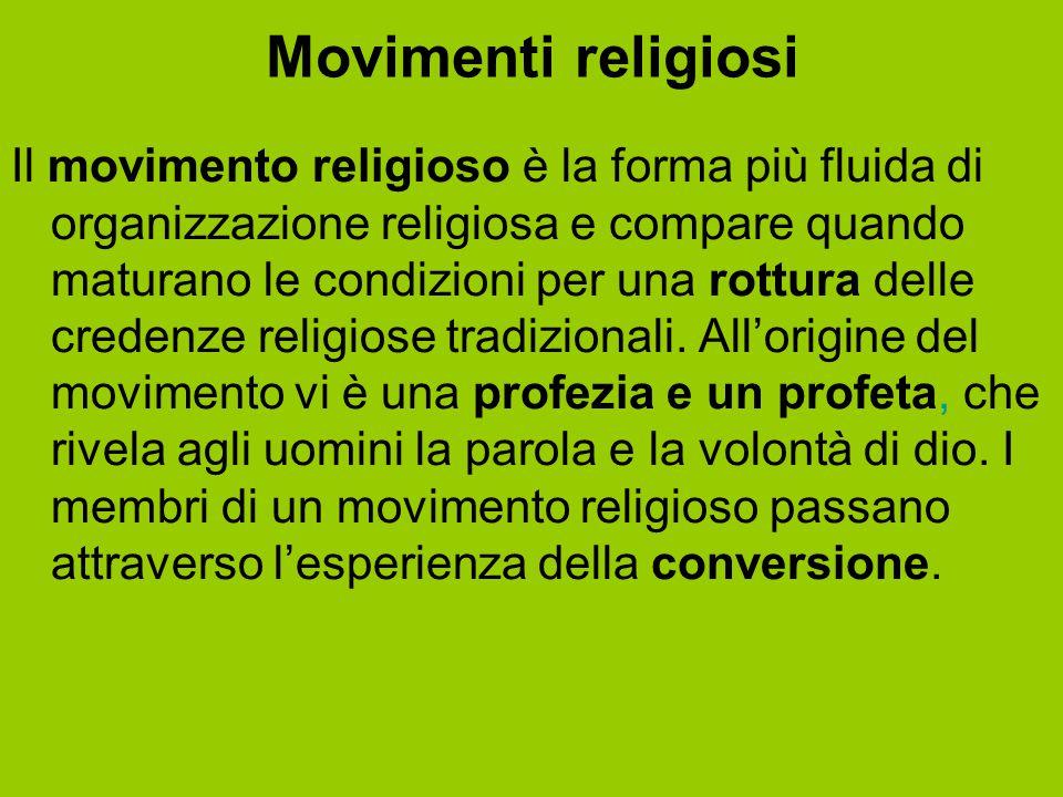 Movimenti religiosi Il movimento religioso è la forma più fluida di organizzazione religiosa e compare quando maturano le condizioni per una rottura d