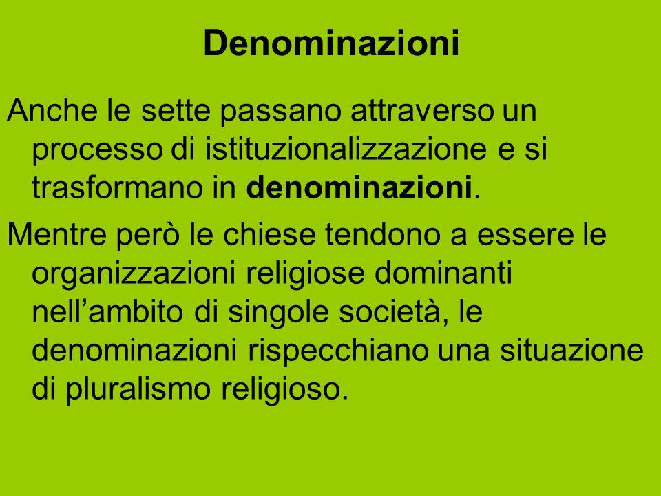 Denominazioni Anche le sette passano attraverso un processo di istituzionalizzazione e si trasformano in denominazioni. Mentre però le chiese tendono
