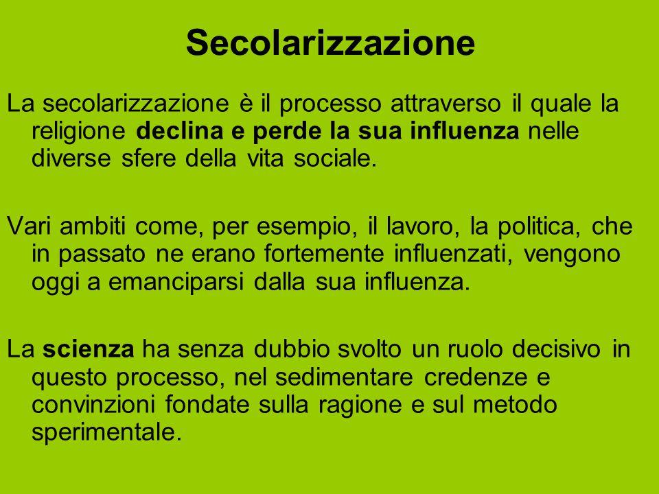 Secolarizzazione La secolarizzazione è il processo attraverso il quale la religione declina e perde la sua influenza nelle diverse sfere della vita so