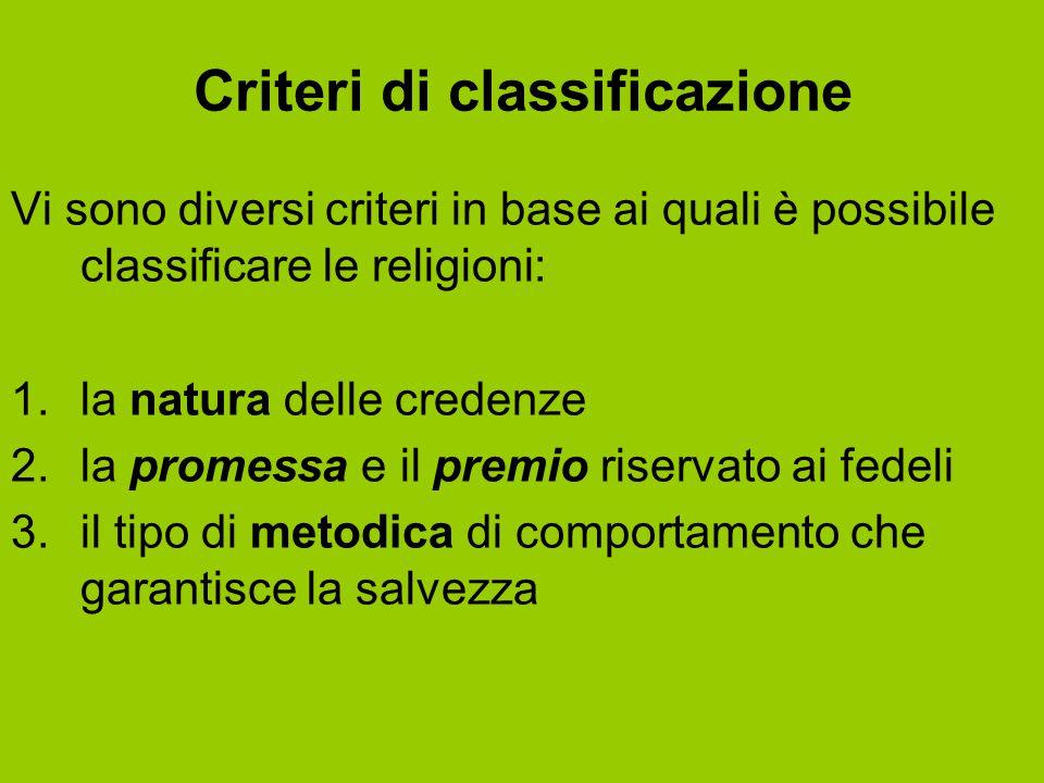 Criteri di classificazione Vi sono diversi criteri in base ai quali è possibile classificare le religioni: 1.la natura delle credenze 2.la promessa e