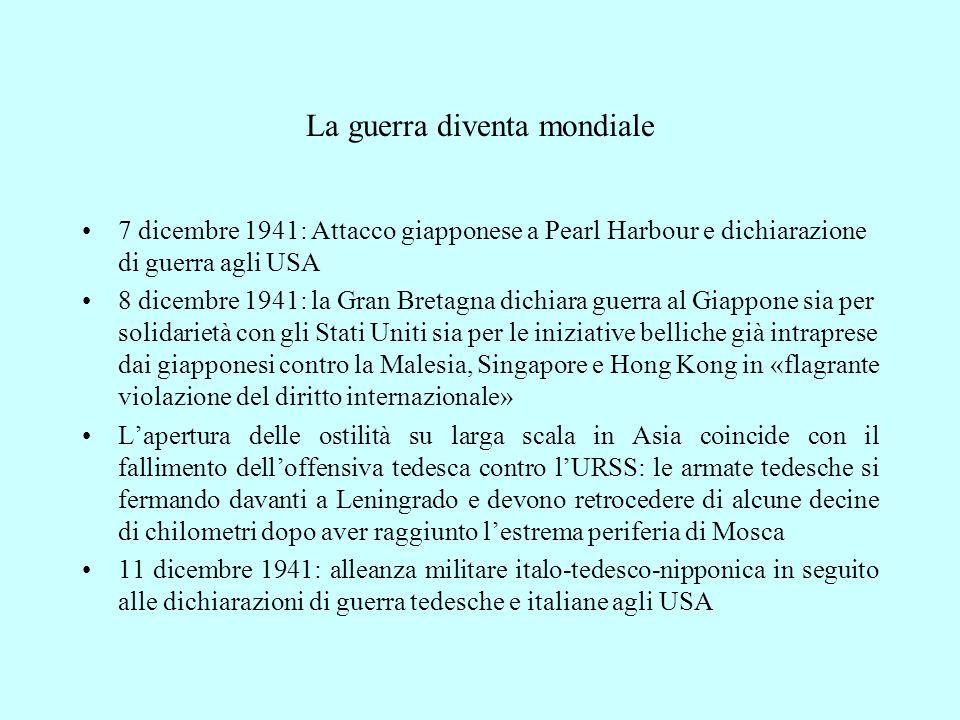 La guerra diventa mondiale 7 dicembre 1941: Attacco giapponese a Pearl Harbour e dichiarazione di guerra agli USA 8 dicembre 1941: la Gran Bretagna di