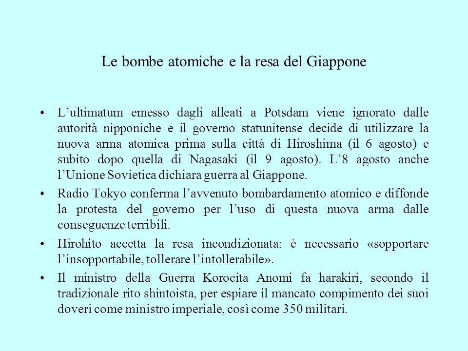 Le bombe atomiche e la resa del Giappone L'ultimatum emesso dagli alleati a Potsdam viene ignorato dalle autorità nipponiche e il governo statunitense