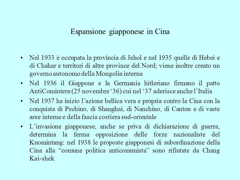 Espansione giapponese in Cina Nel 1933 è occupata la provincia di Jehol e nel 1935 quelle di Hebei e di Chahar e territori di altre province del Nord;