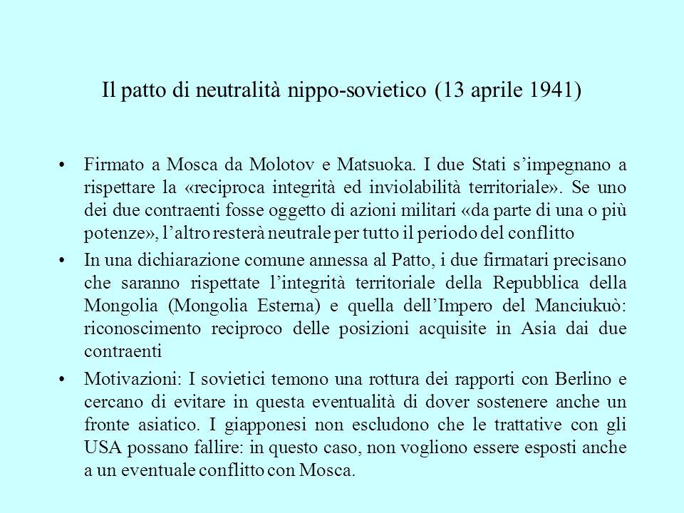 Il patto di neutralità nippo-sovietico (13 aprile 1941) Firmato a Mosca da Molotov e Matsuoka. I due Stati s'impegnano a rispettare la «reciproca inte