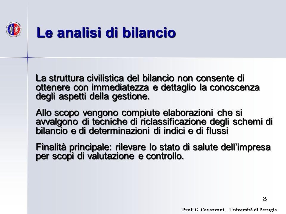 25 La struttura civilistica del bilancio non consente di ottenere con immediatezza e dettaglio la conoscenza degli aspetti della gestione.