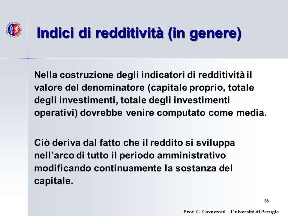 56 Nella costruzione degli indicatori di redditività il valore del denominatore (capitale proprio, totale degli investimenti, totale degli investimenti operativi) dovrebbe venire computato come media.
