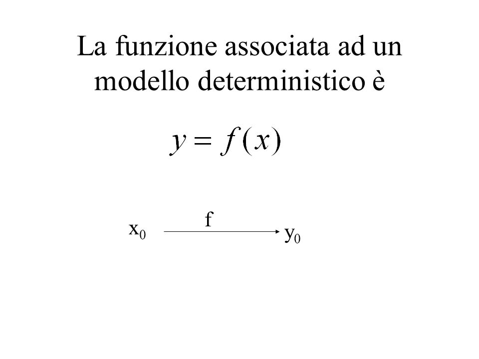 Un modello si dice non deterministico se non è possibile determinare a priori con certezza il valore della variabile in uscita y i, ma si sa che essa assumerà uno dei valori di un insieme di eventi, chiamati eventi casuali