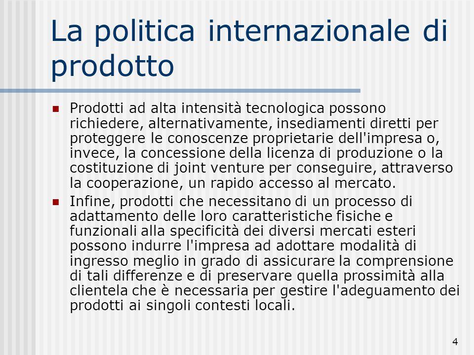 5 Definiamo la politica internazionale di prodotto come l'insieme delle decisioni concernenti la selezione del prodotto, ossia l individuazione dei prodotti da offrire nei mercati stranieri.