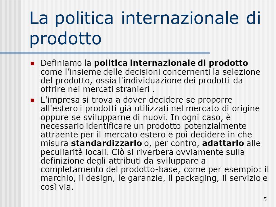 5 Definiamo la politica internazionale di prodotto come l'insieme delle decisioni concernenti la selezione del prodotto, ossia l'individuazione dei pr