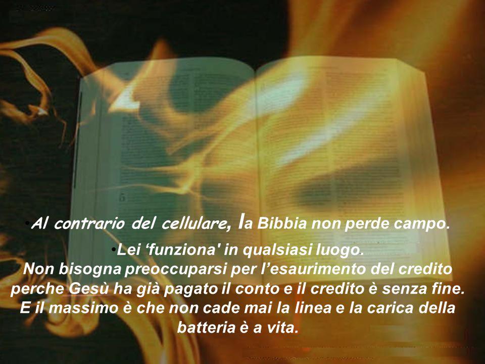 Al contrario del cellulare, l a Bibbia non perde campo.