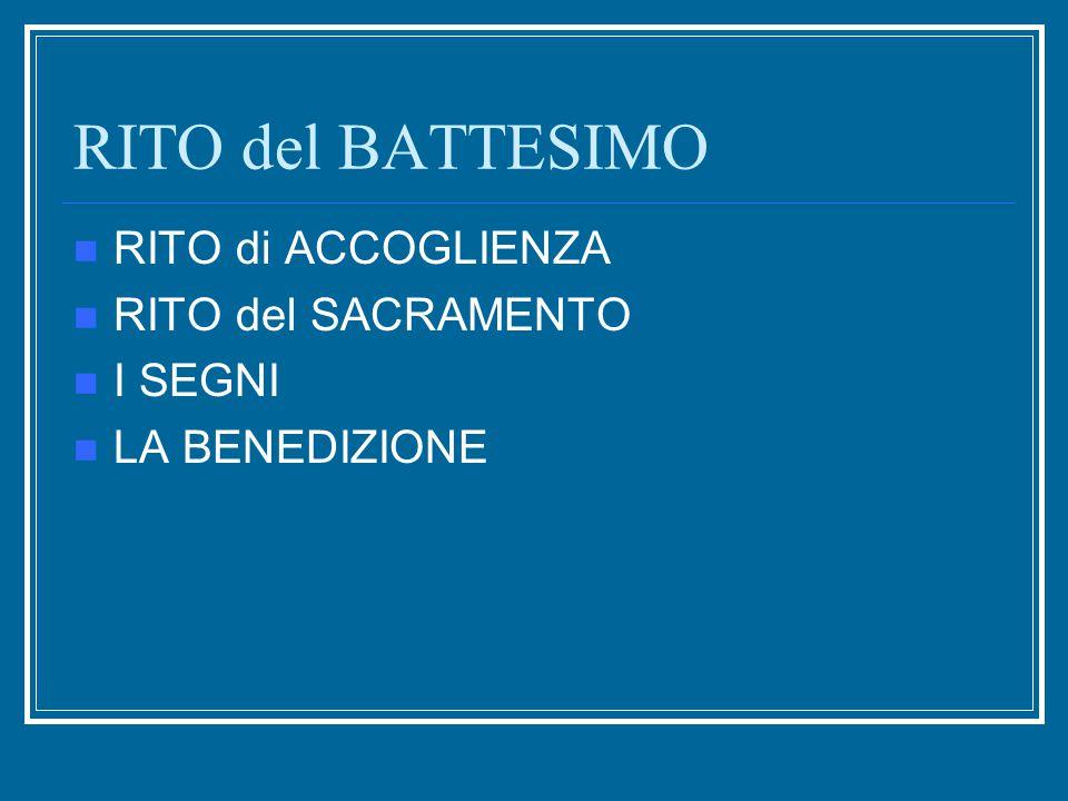 RITO del BATTESIMO RITO di ACCOGLIENZA RITO del SACRAMENTO I SEGNI LA BENEDIZIONE
