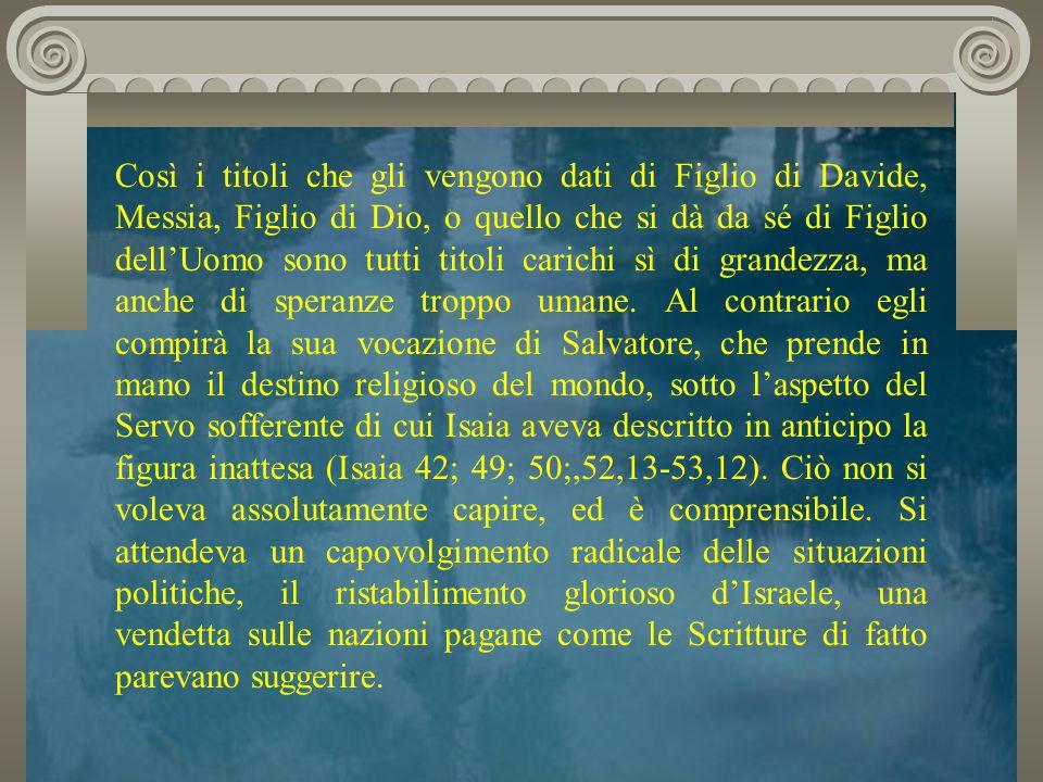 Così i titoli che gli vengono dati di Figlio di Davide, Messia, Figlio di Dio, o quello che si dà da sé di Figlio dell'Uomo sono tutti titoli carichi