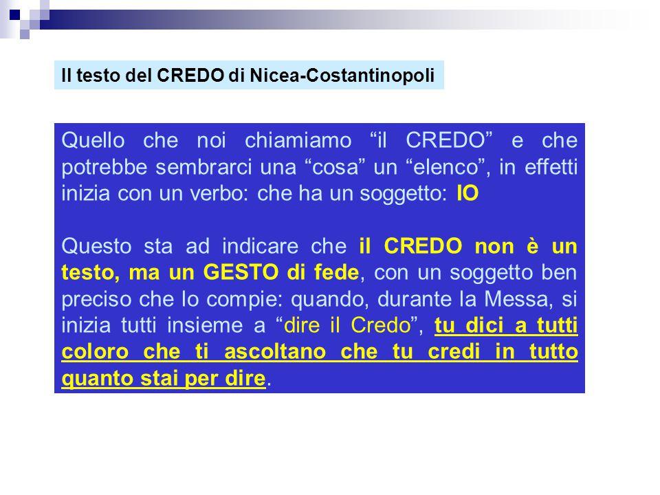 """Il testo del CREDO di Nicea-Costantinopoli Quello che noi chiamiamo """"il CREDO"""" e che potrebbe sembrarci una """"cosa"""" un """"elenco"""", in effetti inizia con"""