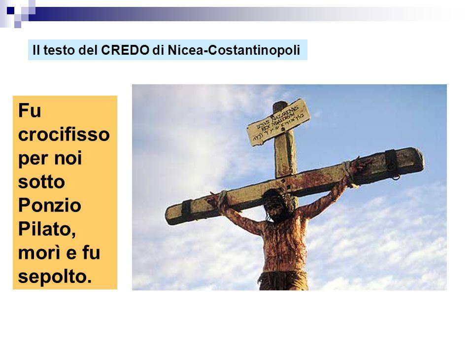 Fu crocifisso per noi sotto Ponzio Pilato, morì e fu sepolto. Il testo del CREDO di Nicea-Costantinopoli