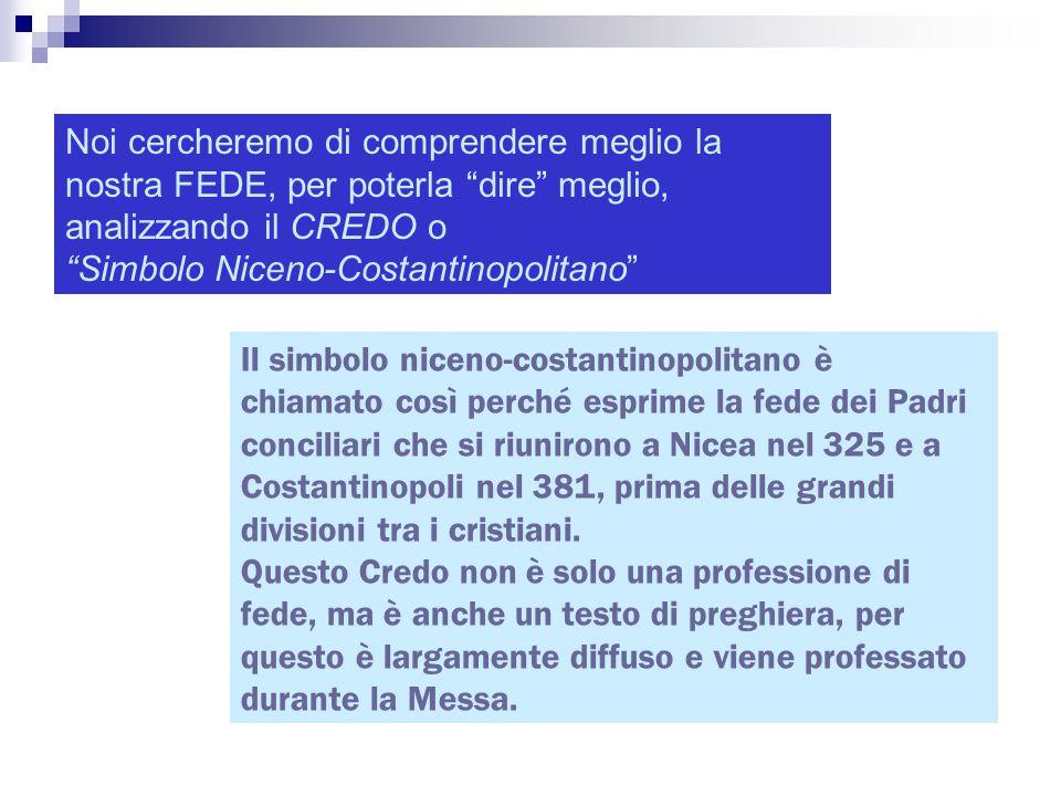 Il simbolo niceno-costantinopolitano è chiamato così perché esprime la fede dei Padri conciliari che si riunirono a Nicea nel 325 e a Costantinopoli n