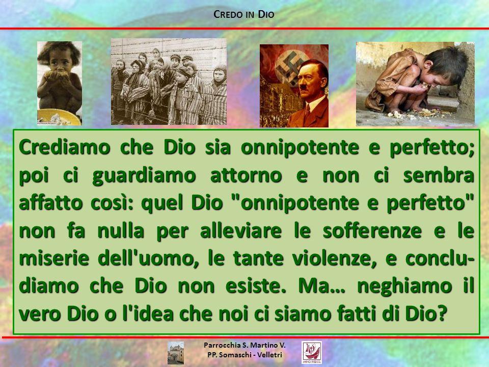 C REDO IN D IO Parrocchia S. Martino V. PP. Somaschi - Velletri Crediamo che Dio sia onnipotente e perfetto; poi ci guardiamo attorno e non ci sembra