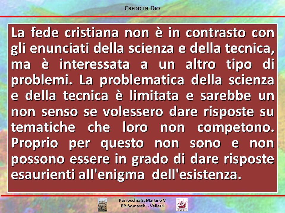 C REDO IN D IO Parrocchia S. Martino V. PP. Somaschi - Velletri La fede cristiana non è in contrasto con gli enunciati della scienza e della tecnica,
