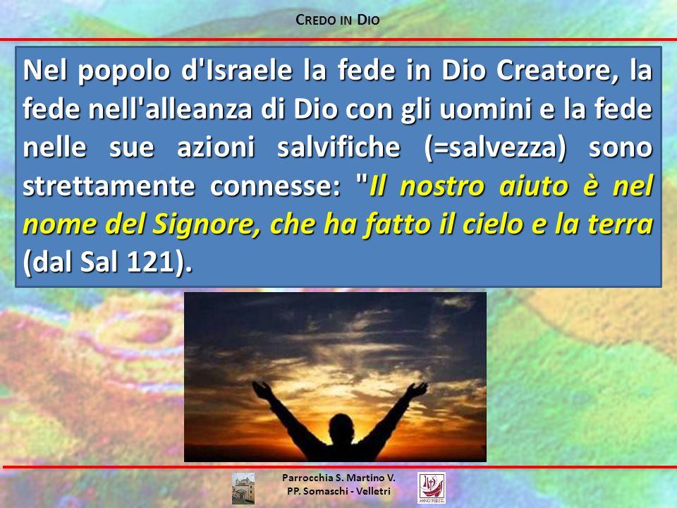 C REDO IN D IO Parrocchia S. Martino V. PP. Somaschi - Velletri Nel popolo d'Israele la fede in Dio Creatore, la fede nell'alleanza di Dio con gli uom