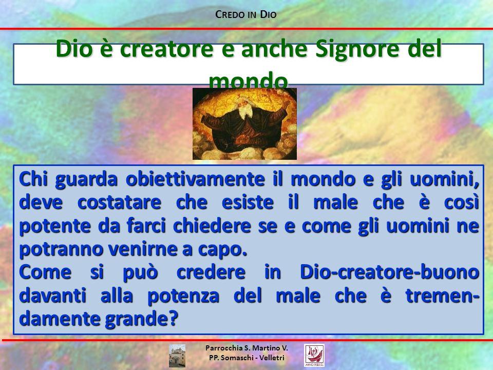 C REDO IN D IO Parrocchia S. Martino V. PP. Somaschi - Velletri Dio è creatore e anche Signore del mondo Chi guarda obiettivamente il mondo e gli uomi