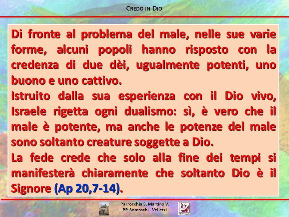 C REDO IN D IO Parrocchia S. Martino V. PP. Somaschi - Velletri Di fronte al problema del male, nelle sue varie forme, alcuni popoli hanno risposto co
