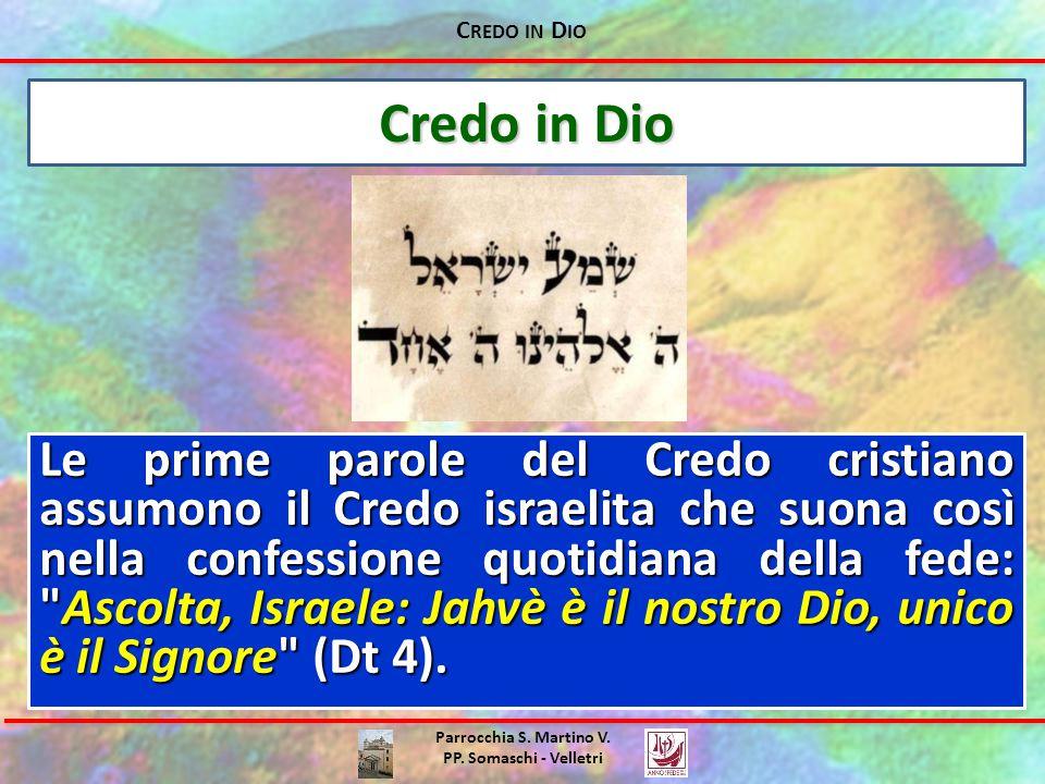 C REDO IN D IO Parrocchia S. Martino V. PP. Somaschi - Velletri Credo in Dio Le prime parole del Credo cristiano assumono il Credo israelita che suona