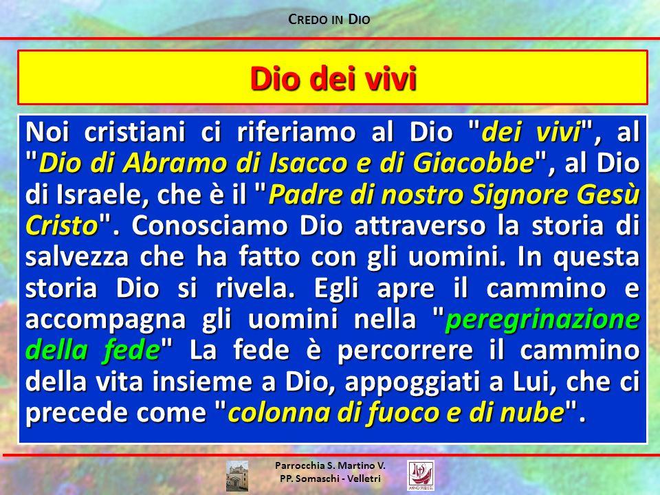 C REDO IN D IO Parrocchia S. Martino V. PP. Somaschi - Velletri Dio dei vivi Noi cristiani ci riferiamo al Dio