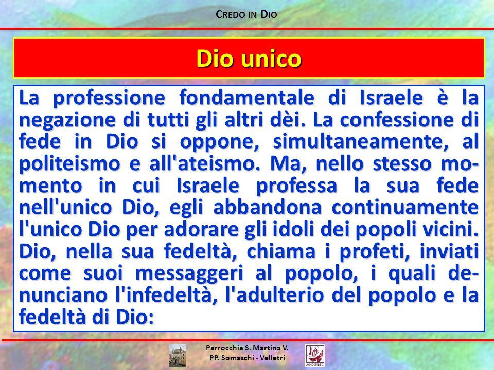 C REDO IN D IO Parrocchia S. Martino V. PP. Somaschi - Velletri Dio unico La professione fondamentale di Israele è la negazione di tutti gli altri dèi